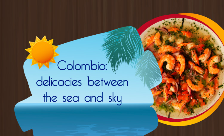 Colombia; delicacies between the sea and sky